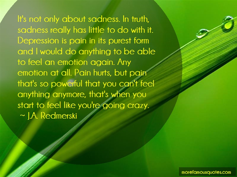J.A. Redmerski Quotes: Its not only about sadness in truth