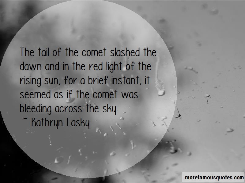 Kathryn Lasky Quotes: The tail of the comet slashed the dawn