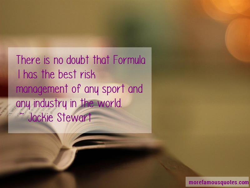 Jackie Stewart Quotes: There Is No Doubt That Formula 1 Has The