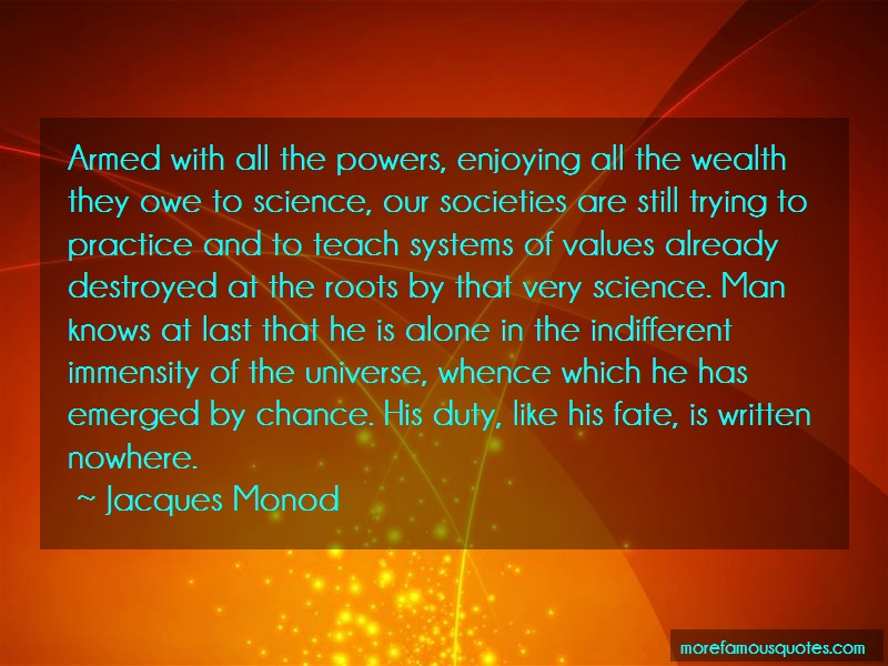 Jacques Monod Quotes: Armed with all the powers enjoying all