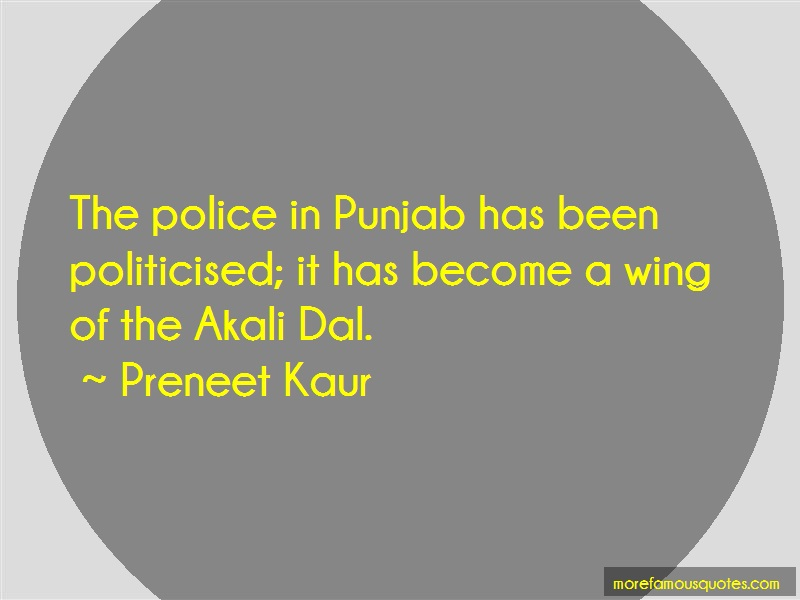Preneet Kaur Quotes: The Police In Punjab Has Been
