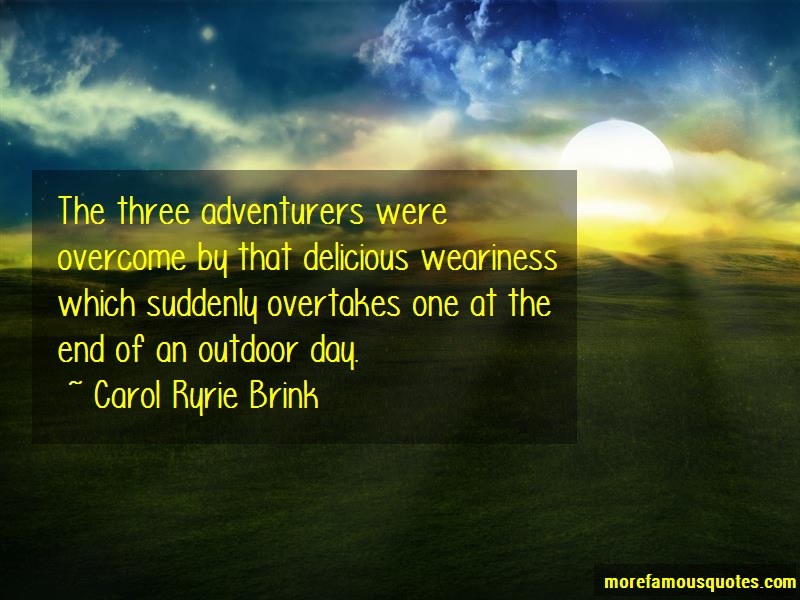 Carol Ryrie Brink Quotes: The three adventurers were overcome by