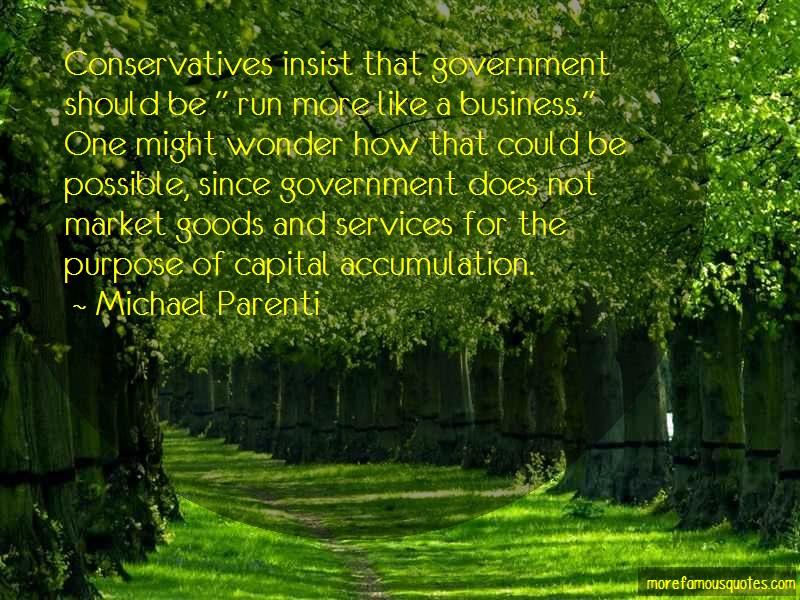 Michael Parenti Quotes: Conservatives insist that government