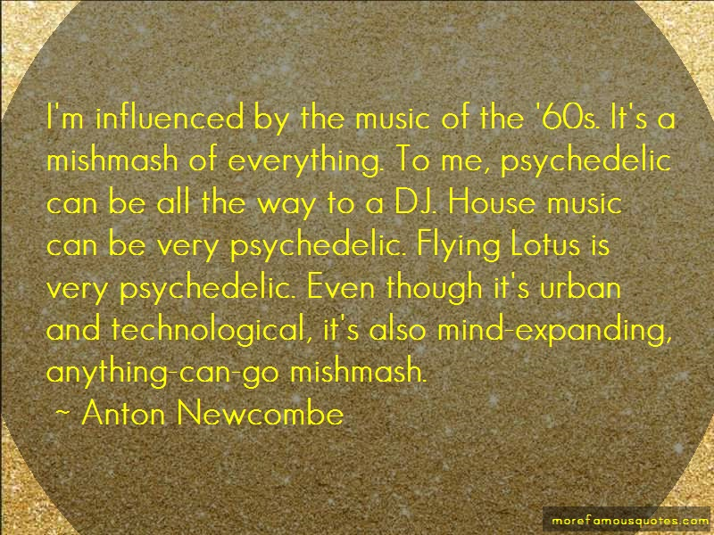 Anton Newcombe Quotes: Im influenced by the music of the 60s