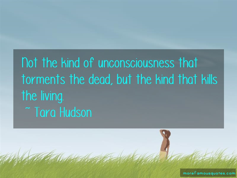 Tara Hudson Quotes: Not the kind of unconsciousness that