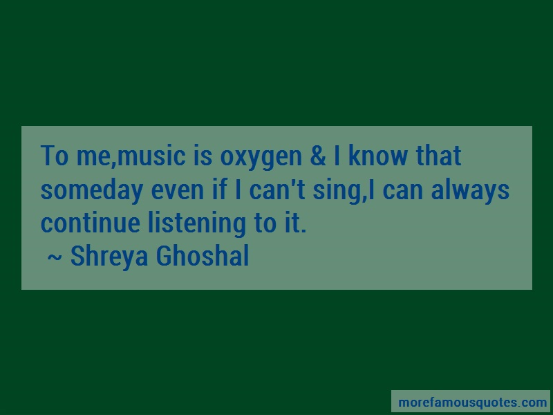 Shreya Ghoshal Quotes: To me music is oxygen i know that