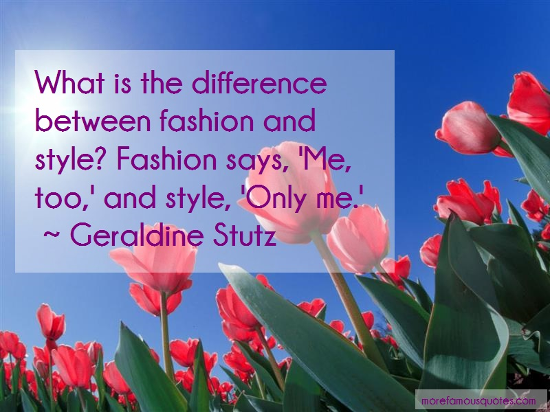 Geraldine Stutz Quotes: What Is The Difference Between Fashion