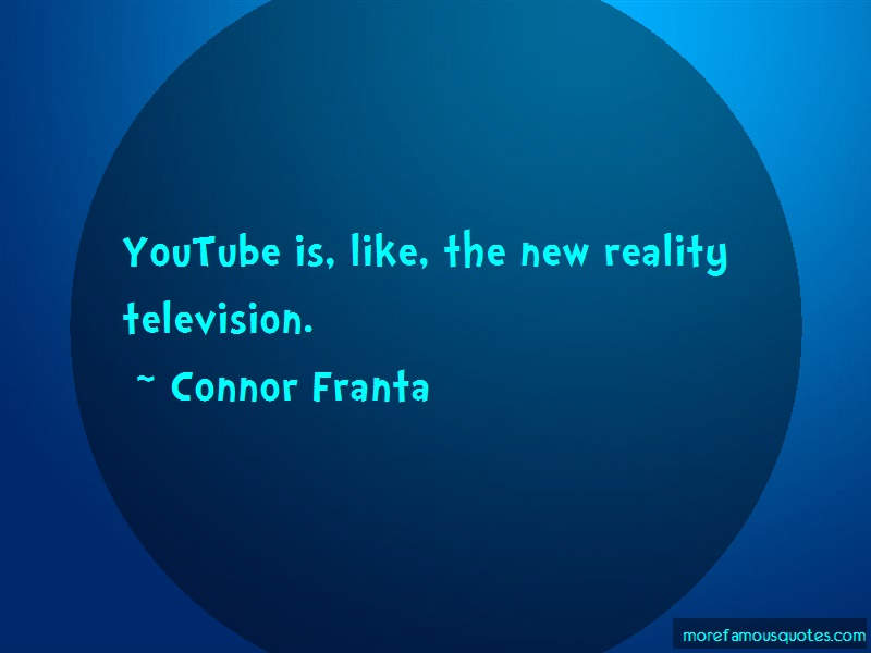 Connor Franta Quotes: Youtube is like the new reality