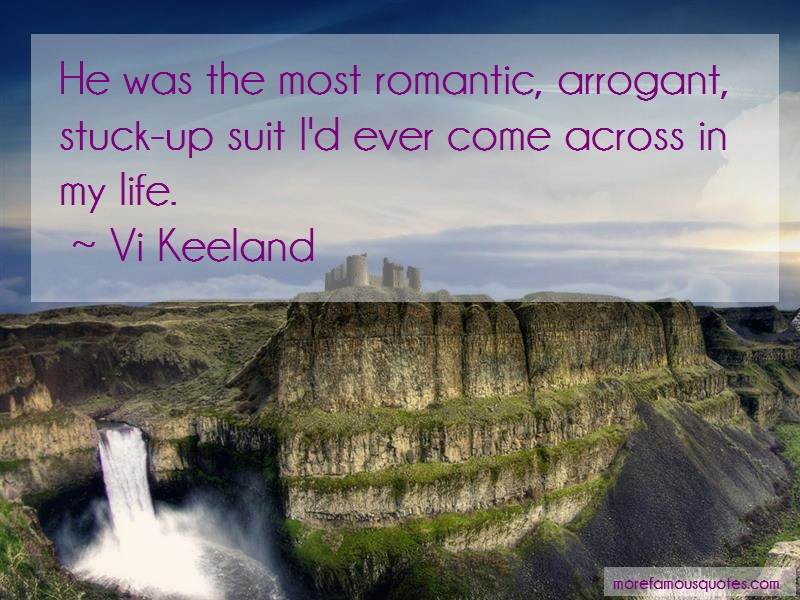 Vi Keeland Quotes: He was the most romantic arrogant stuck