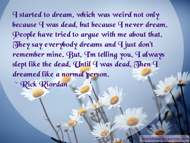 Rick Riordan Quotes: I Started To Dream Which Was Weird Not