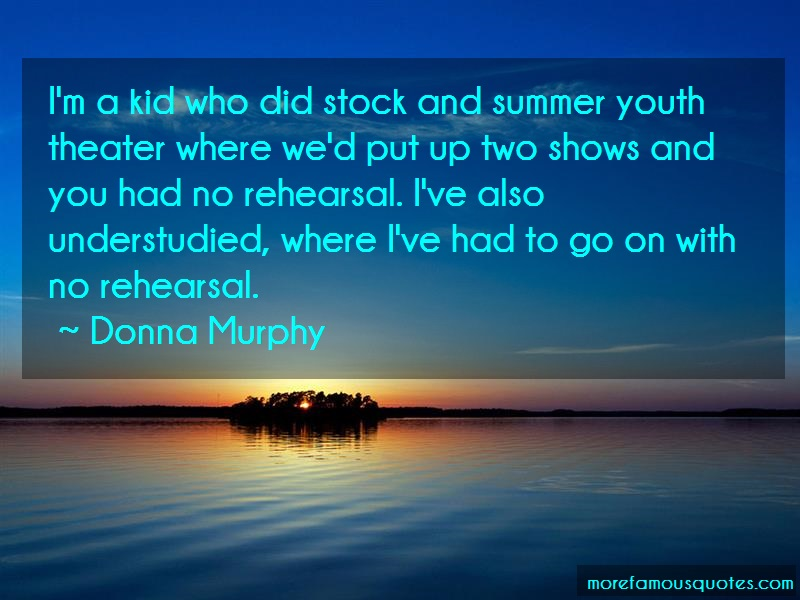 Donna Murphy Quotes: Im A Kid Who Did Stock And Summer Youth