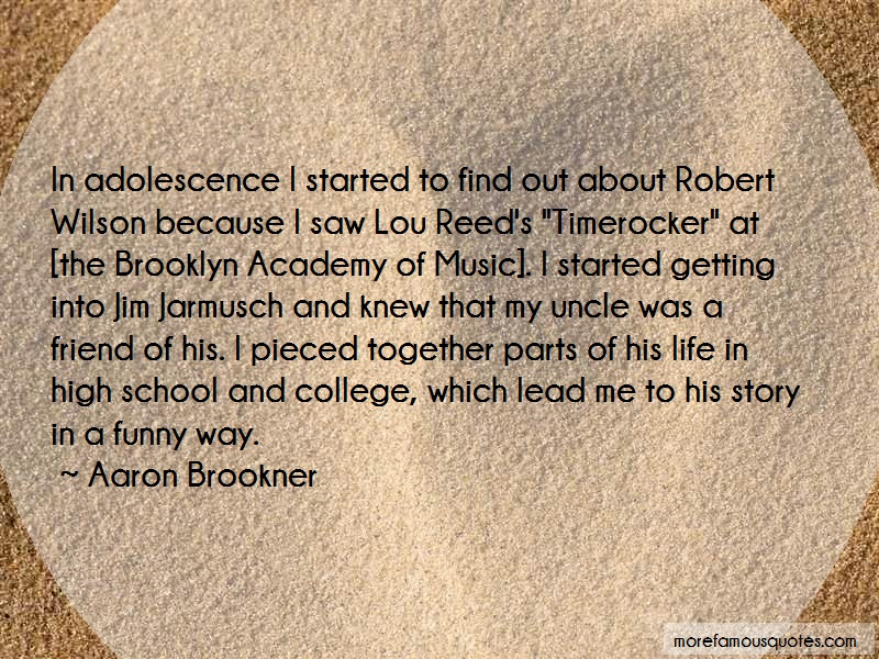 Aaron Brookner Quotes: In Adolescence I Started To Find Out