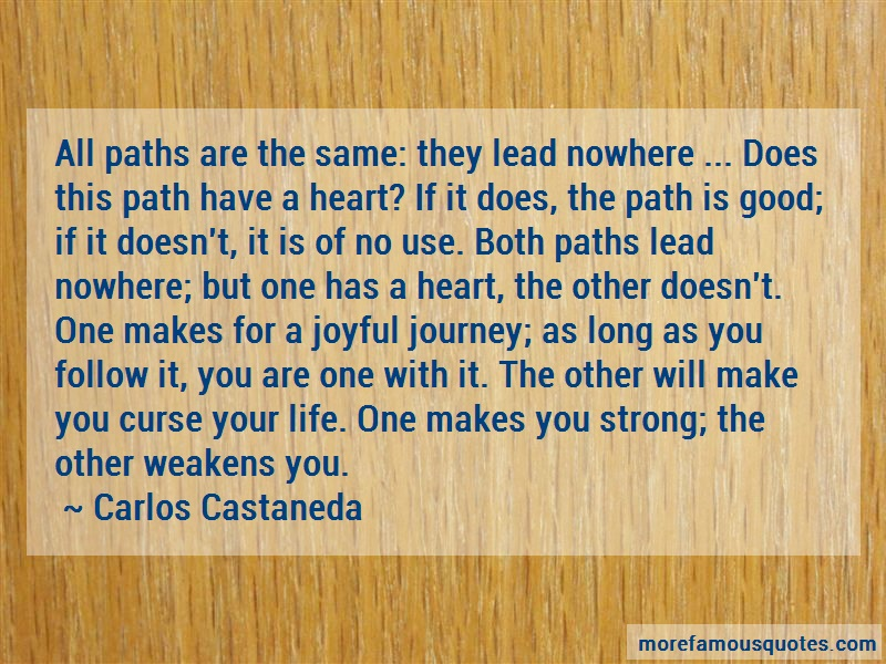 Carlos Castaneda Quotes: All paths are the same they lead nowhere