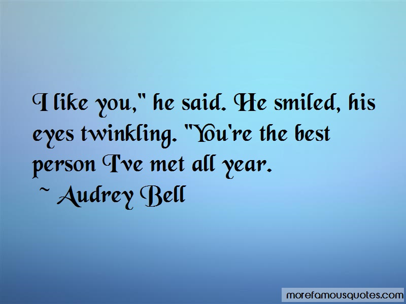 Audrey Bell Quotes: I like you he said he smiled his eyes