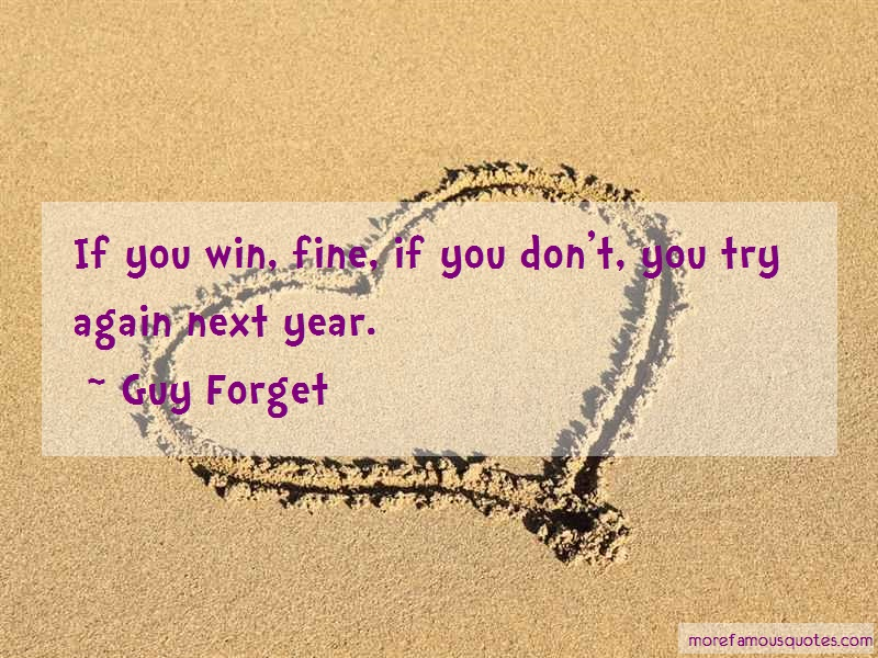 Guy Forget Quotes: If you win fine if you dont you try