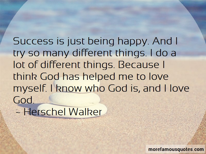 Herschel Walker Quotes: Success is just being happy and i try so