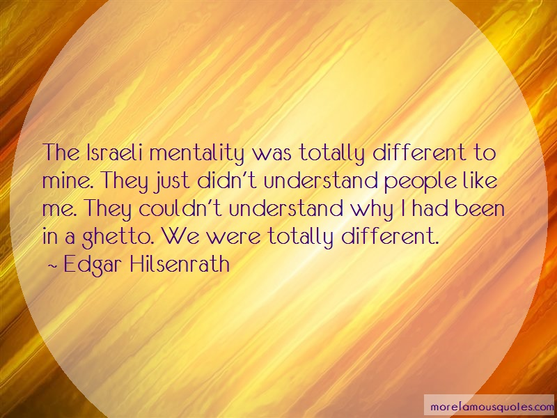 Edgar Hilsenrath Quotes: The israeli mentality was totally