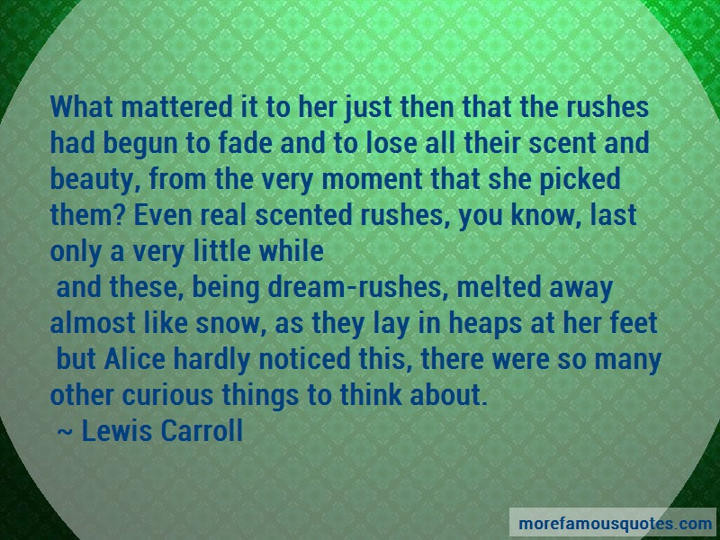 Lewis Carroll Quotes: What Mattered It To Her Just Then That