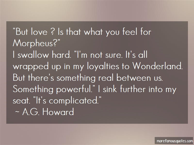 A.G. Howard Quotes: But love is that what you feel for