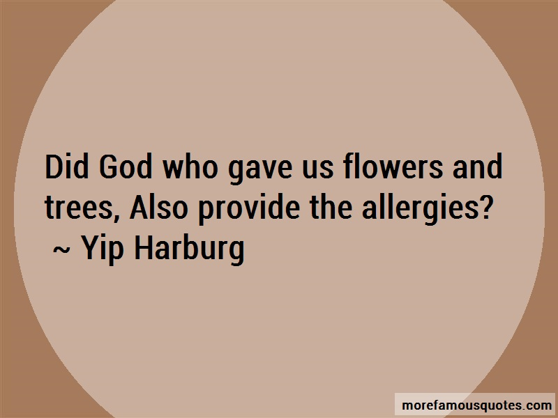 Yip Harburg Quotes: Did god who gave us flowers and trees