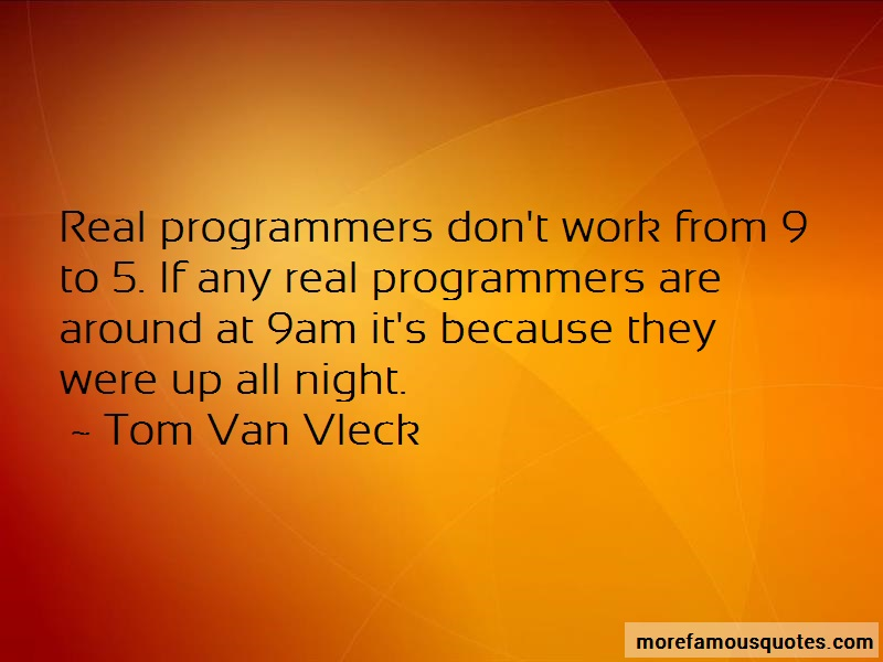Tom Van Vleck Quotes: Real programmers dont work from 9 to 5