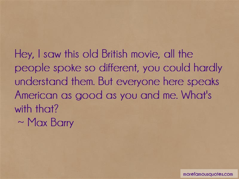 Max Barry Quotes: Hey i saw this old british movie all the