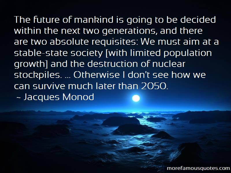 Jacques Monod Quotes: The future of mankind is going to be
