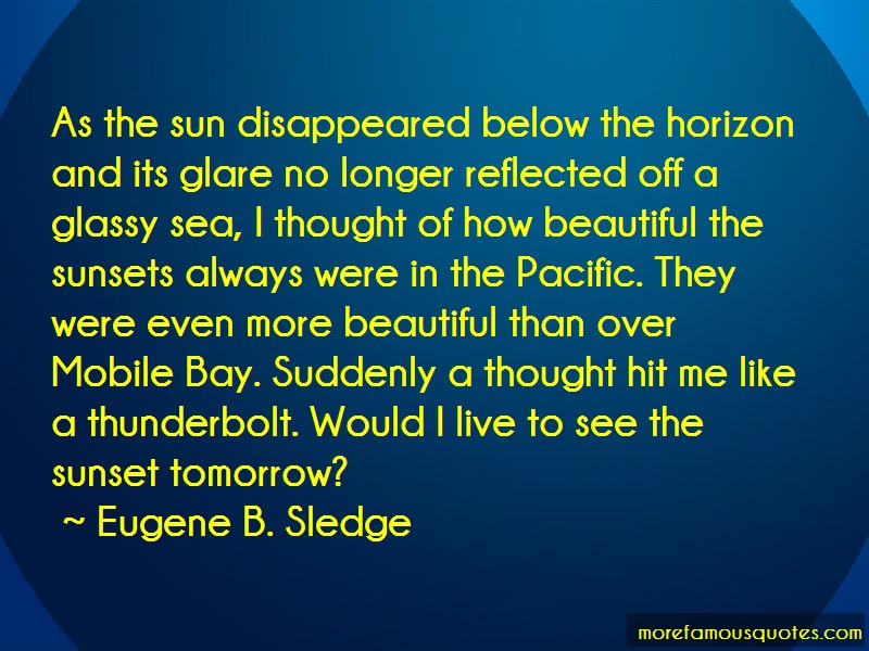 Eugene B. Sledge Quotes: As the sun disappeared below the horizon