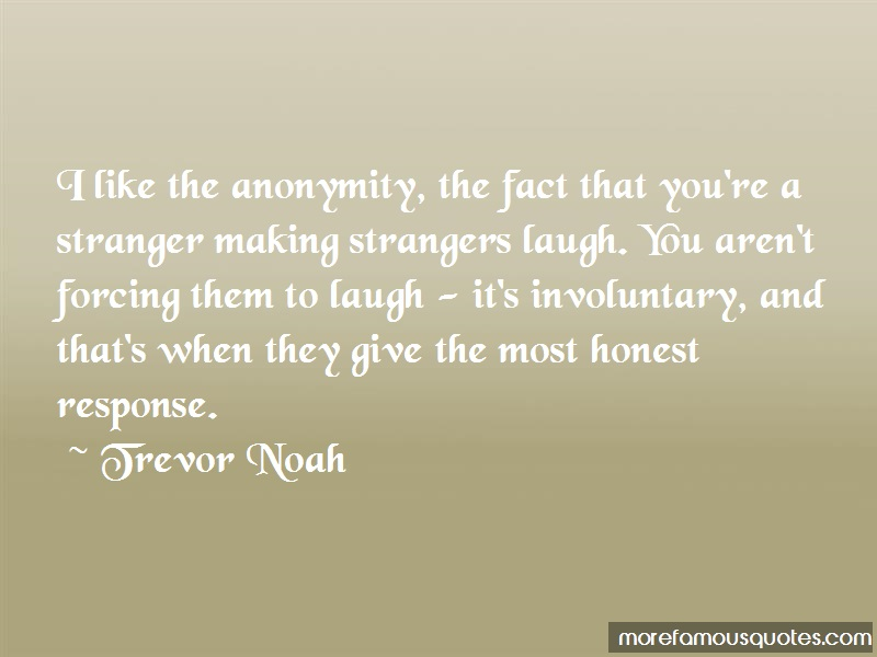 Trevor Noah Quotes: I like the anonymity the fact that youre