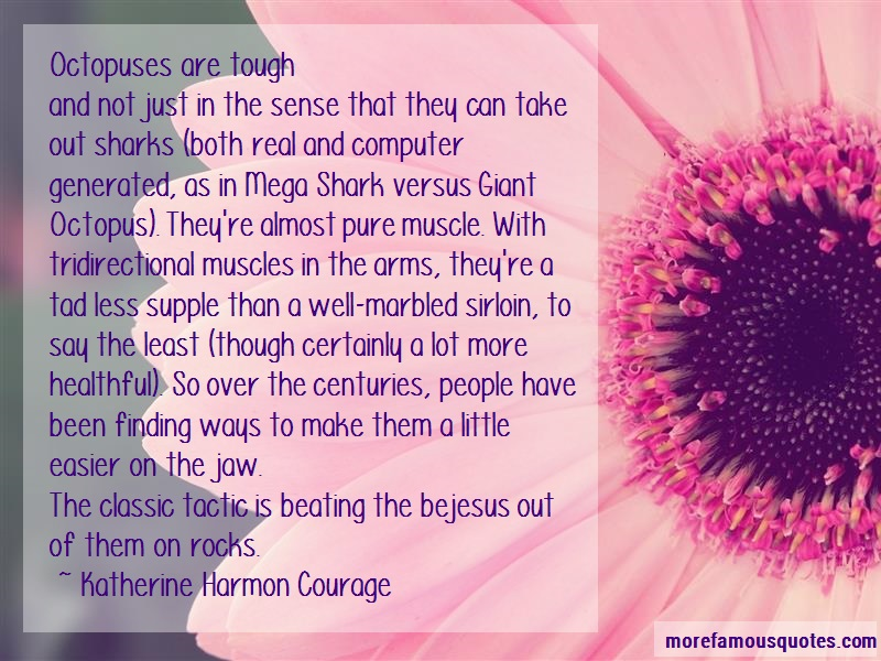 Katherine Harmon Courage Quotes: Octopuses Are Toughand Not Just In The