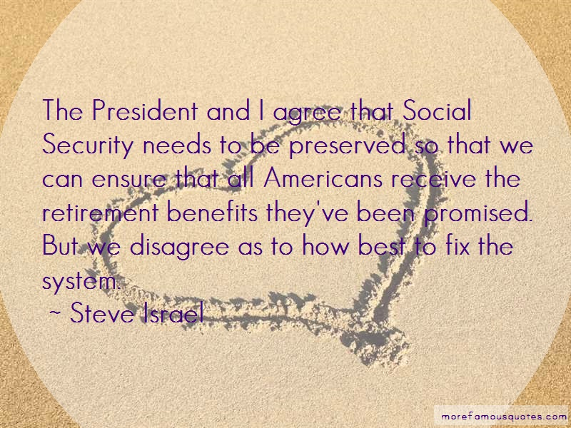 Steve Israel Quotes: The president and i agree that social