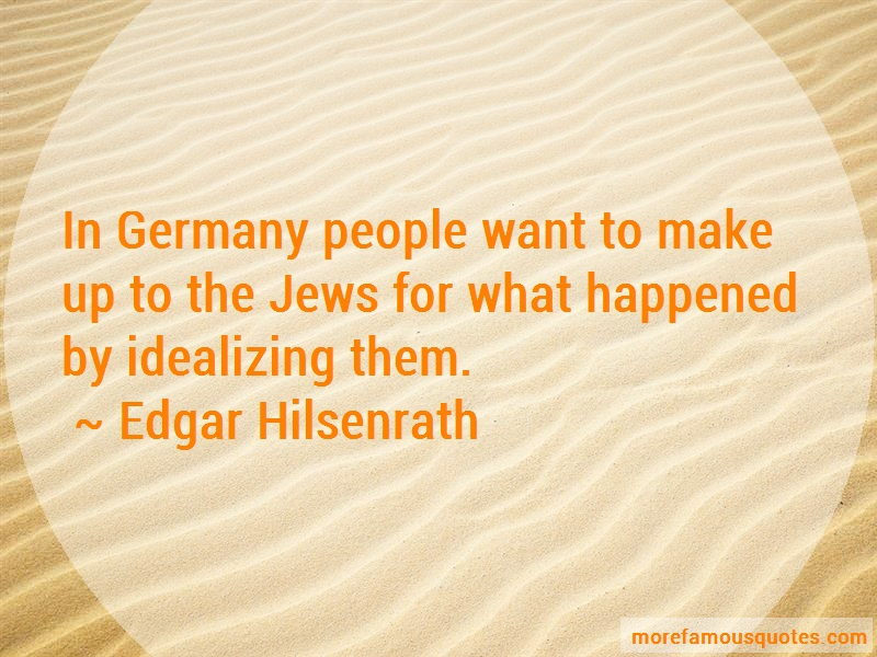 Edgar Hilsenrath Quotes: In germany people want to make up to the