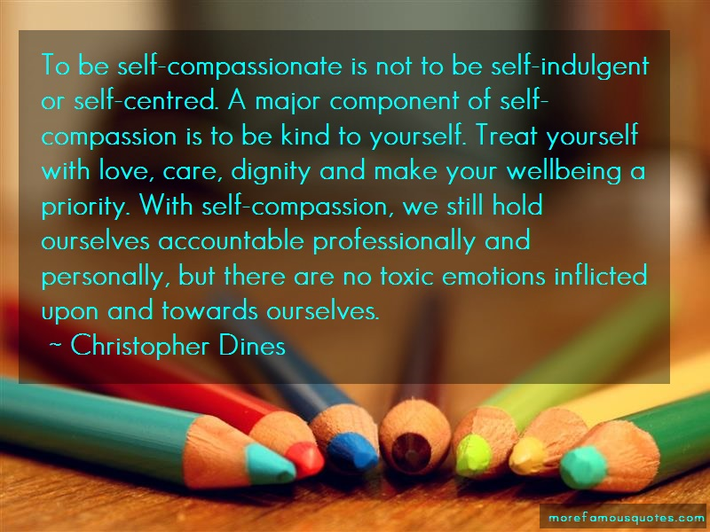Christopher Dines Quotes: To Be Self Compassionate Is Not To Be