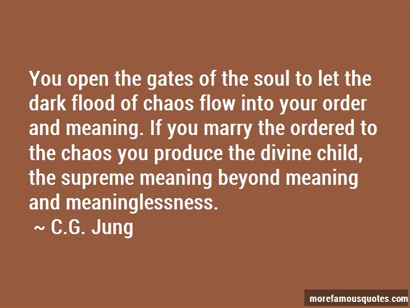C.G. Jung Quotes: You Open The Gates Of The Soul To Let