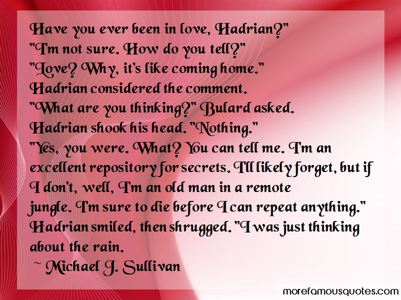 Michael J. Sullivan Quotes: Have you ever been in love hadrian im