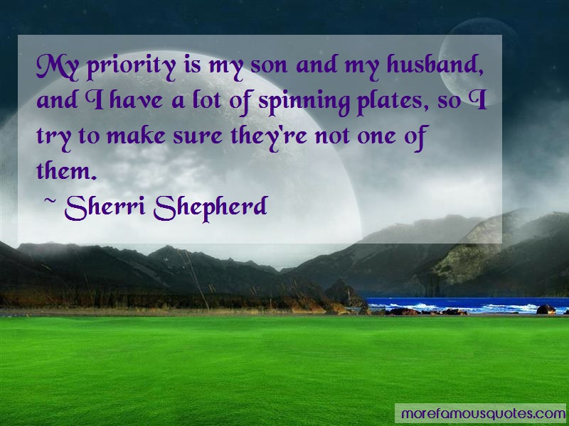 Sherri Shepherd Quotes: My priority is my son and my husband and