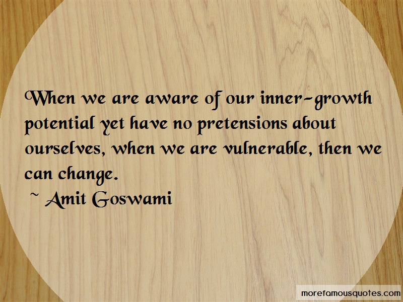 Amit Goswami Quotes: When we are aware of our inner growth