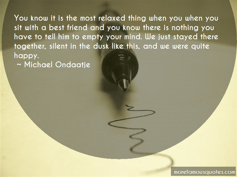 Michael Ondaatje Quotes: You know it is the most relaxed thing