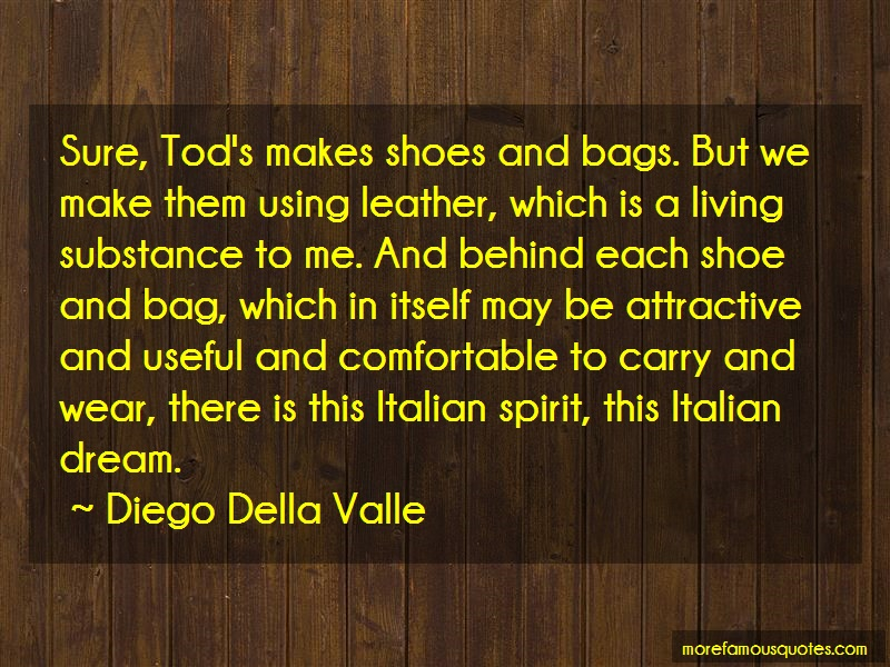 Diego Della Valle Quotes: Sure tods makes shoes and bags but we