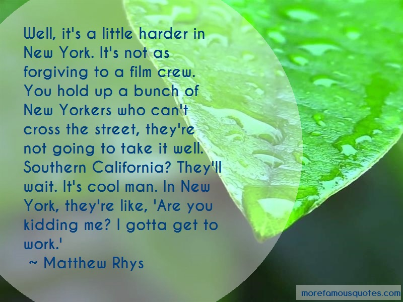 Matthew Rhys Quotes: Well Its A Little Harder In New York Its