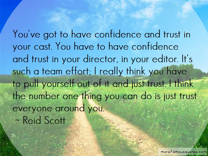 Reid Scott Quotes: Youve got to have confidence and trust