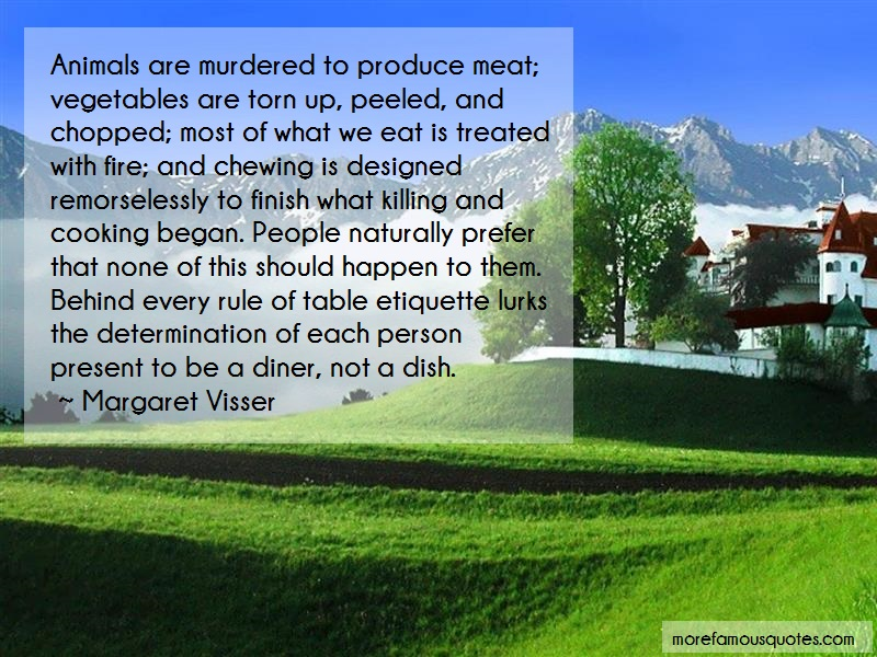 Margaret Visser Quotes: Animals are murdered to produce meat
