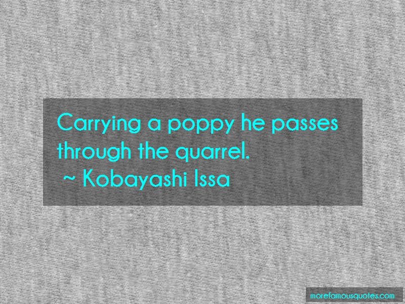 Kobayashi Issa Quotes: Carrying a poppy he passes through the