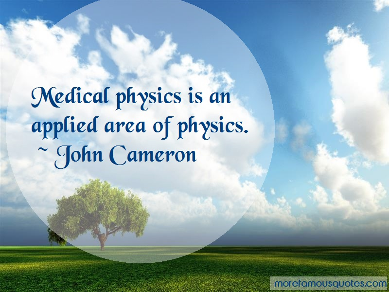 John Cameron Quotes: Medical Physics Is An Applied Area Of