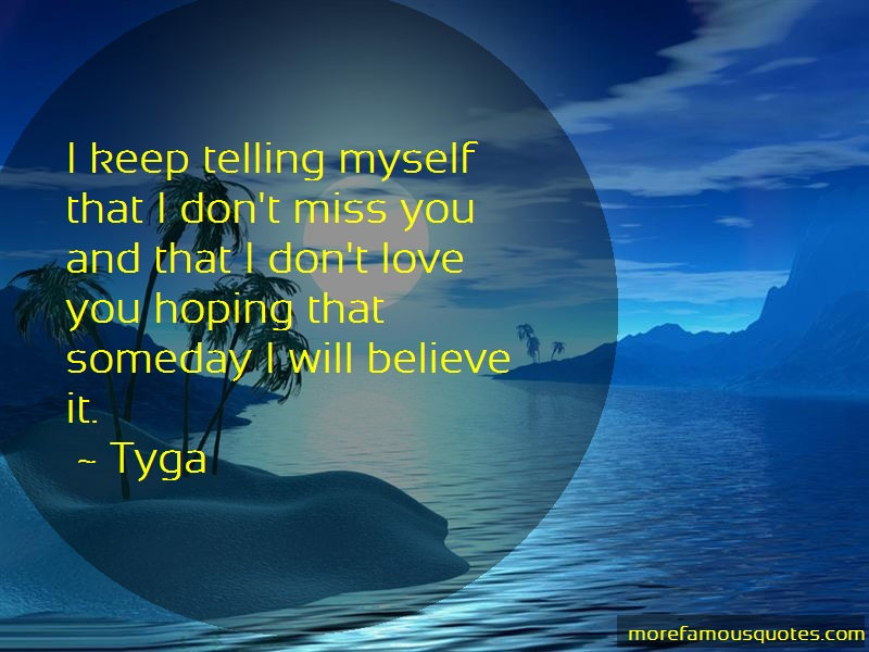 Tyga Quotes: I Keep Telling Myself That I Dont Miss
