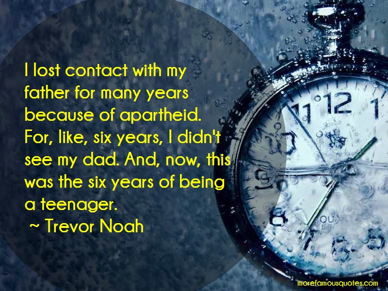 Trevor Noah Quotes: I lost contact with my father for many