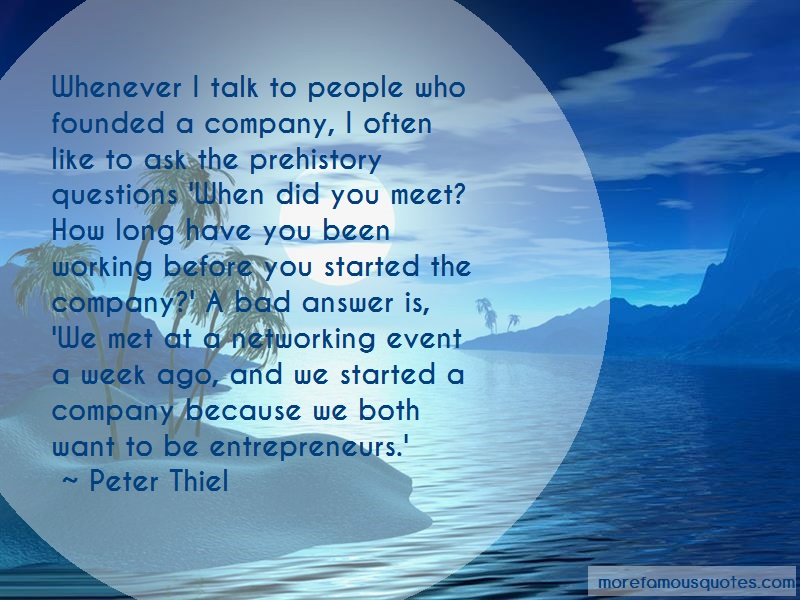 Peter Thiel Quotes: Whenever i talk to people who founded a
