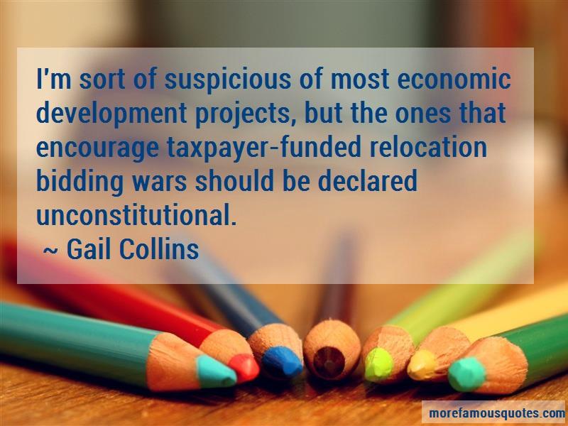 Gail Collins Quotes: Im sort of suspicious of most economic