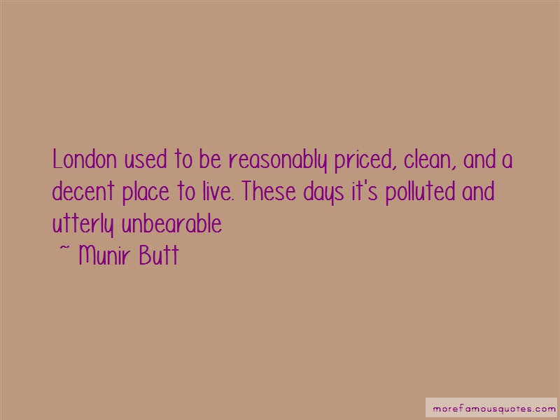 Munir Butt Quotes: London Used To Be Reasonably Priced