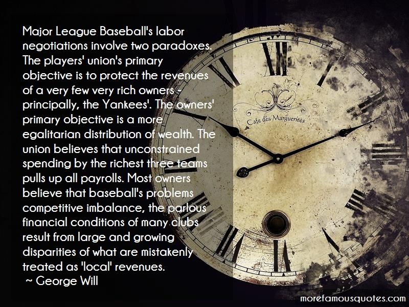 George Will Quotes: Major league baseballs labor